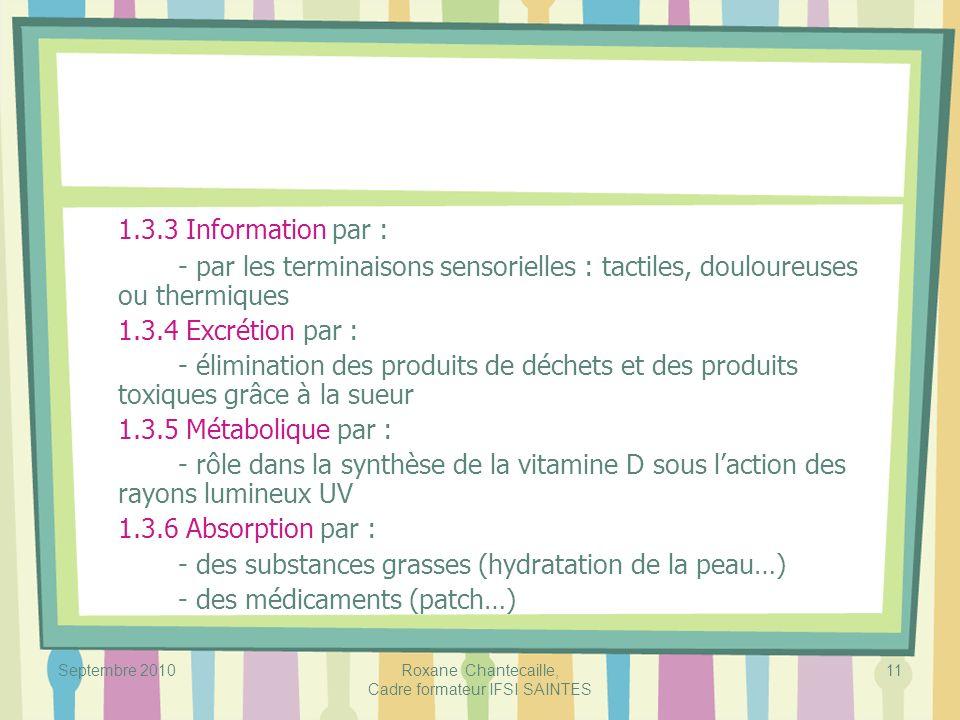 Septembre 2010Roxane Chantecaille, Cadre formateur IFSI SAINTES 11 1.3.3 Information par : - par les terminaisons sensorielles : tactiles, douloureuse
