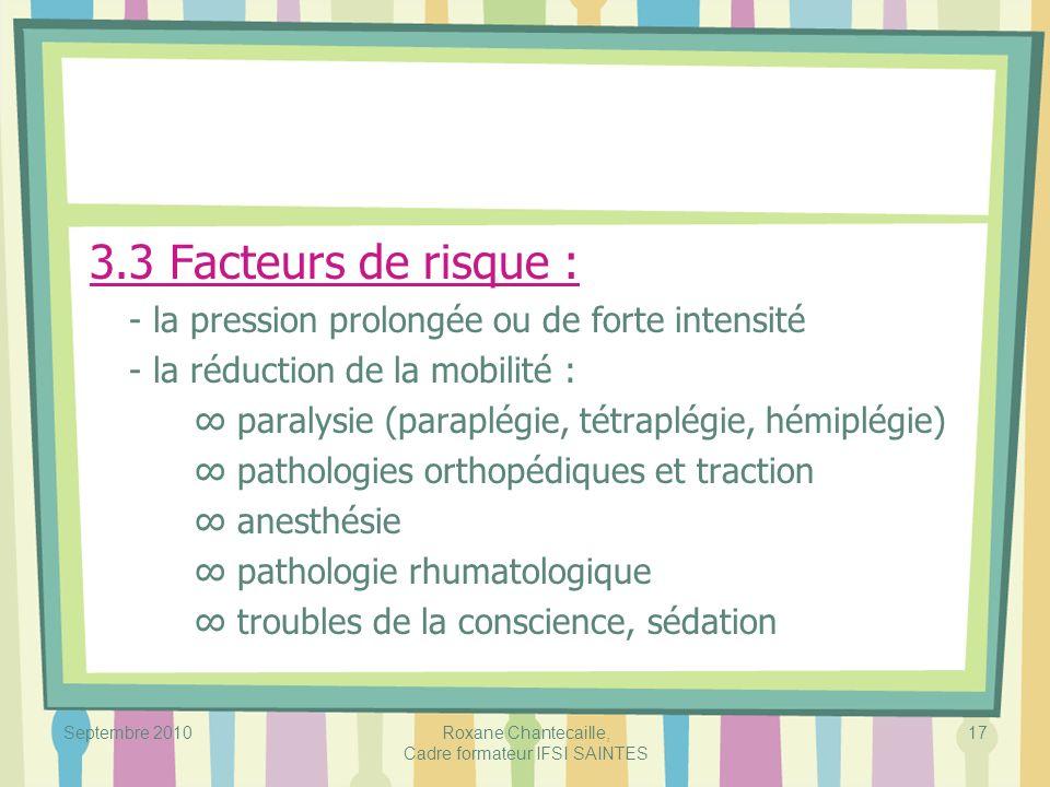 Septembre 2010 Roxane Chantecaille, Cadre formateur IFSI SAINTES 17 3.3 Facteurs de risque : - la pression prolongée ou de forte intensité - la réduct