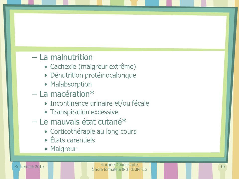 Septembre 2010 Roxane Chantecaille, Cadre formateur IFSI SAINTES 19 –La malnutrition Cachexie (maigreur extrême) Dénutrition protéinocalorique Malabso