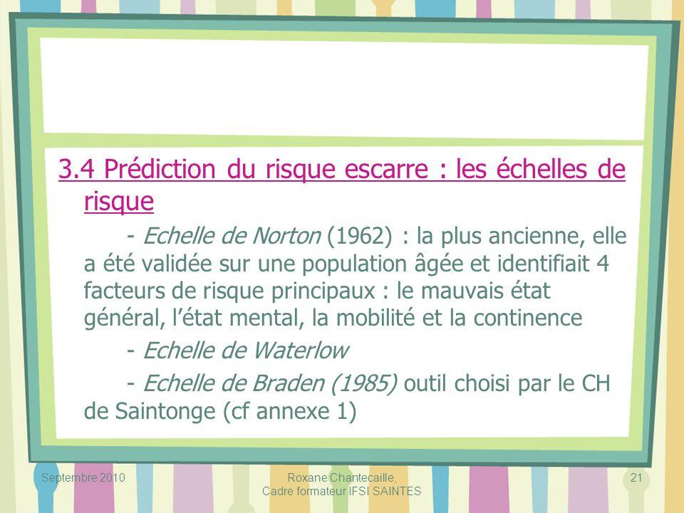 Septembre 2010Roxane Chantecaille, Cadre formateur IFSI SAINTES 21 3.4 Prédiction du risque escarre : les échelles de risque - Echelle de Norton (1962