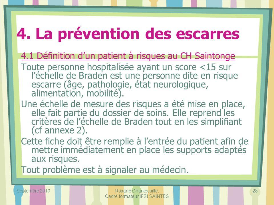Septembre 2010Roxane Chantecaille, Cadre formateur IFSI SAINTES 28 4. La prévention des escarres 4.1 Définition dun patient à risques au CH Saintonge