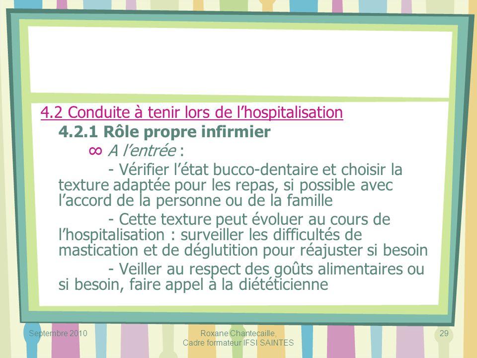 Septembre 2010Roxane Chantecaille, Cadre formateur IFSI SAINTES 29 4.2 Conduite à tenir lors de lhospitalisation 4.2.1 Rôle propre infirmier A lentrée