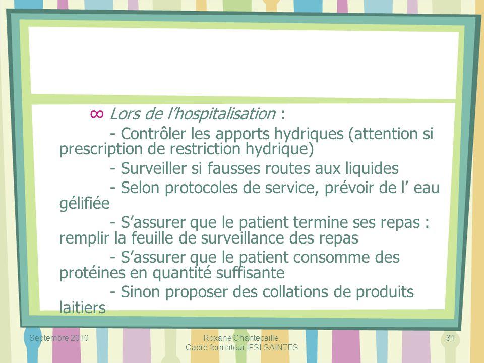Septembre 2010Roxane Chantecaille, Cadre formateur IFSI SAINTES 31 Lors de lhospitalisation : - Contrôler les apports hydriques (attention si prescrip