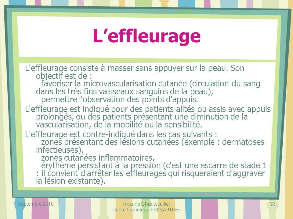 Septembre 2010Roxane Chantecaille, Cadre formateur IFSI SAINTES 33 Leffleurage L'effleurage consiste à masser sans appuyer sur la peau. Son objectif e