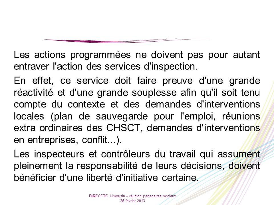 DIRECCTE Limousin – réunion partenaires sociaux 26 février 2013 Les actions programmées ne doivent pas pour autant entraver l action des services d inspection.