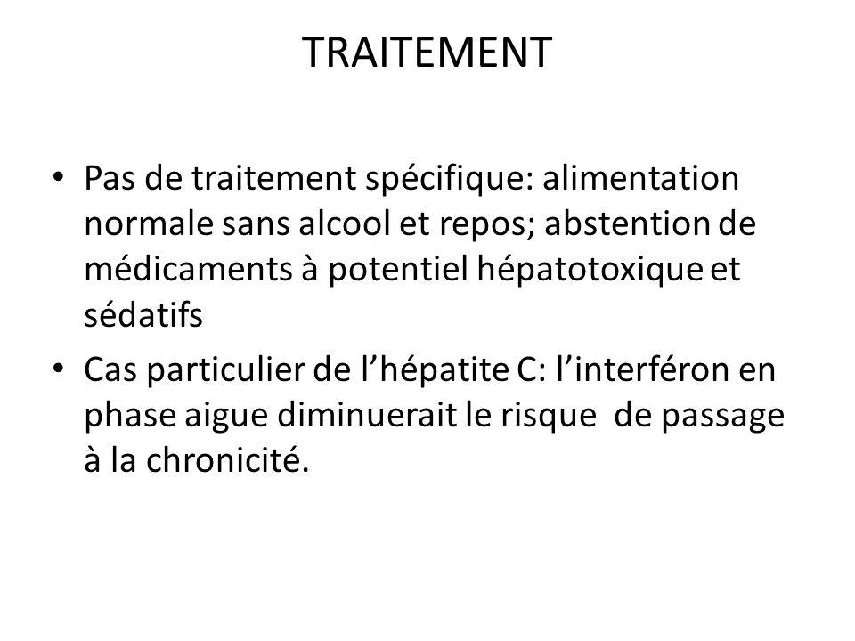 TRAITEMENT Pas de traitement spécifique: alimentation normale sans alcool et repos; abstention de médicaments à potentiel hépatotoxique et sédatifs Ca