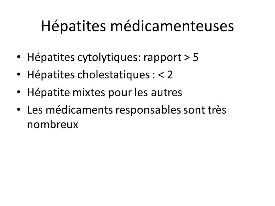 Hépatites médicamenteuses Hépatites cytolytiques: rapport > 5 Hépatites cholestatiques : < 2 Hépatite mixtes pour les autres Les médicaments responsab