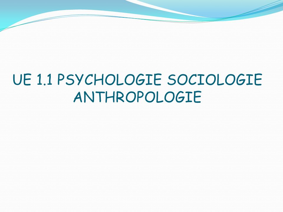 UE 1.1 PSYCHOLOGIE SOCIOLOGIE ANTHROPOLOGIE