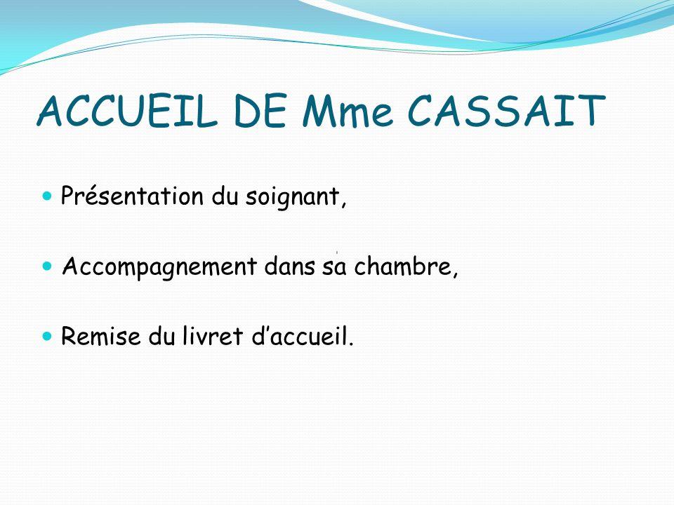ACCUEIL DE Mme CASSAIT Présentation du soignant, Accompagnement dans sa chambre, Remise du livret daccueil.