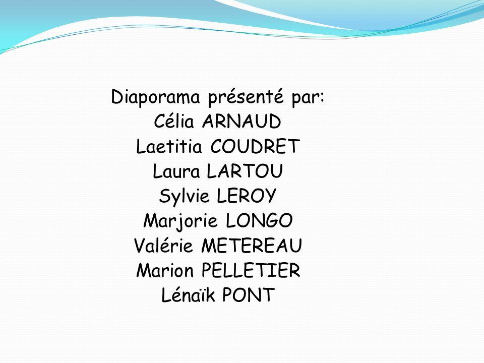 Diaporama présenté par: Célia ARNAUD Laetitia COUDRET Laura LARTOU Sylvie LEROY Marjorie LONGO Valérie METEREAU Marion PELLETIER Lénaïk PONT