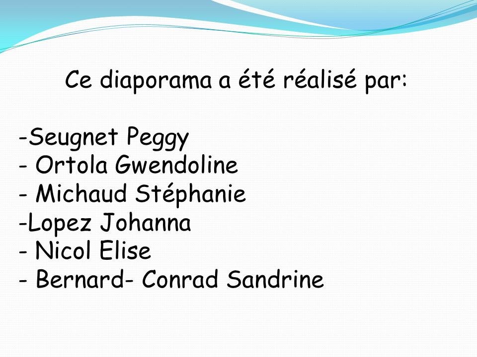 Ce diaporama a été réalisé par: -Seugnet Peggy - Ortola Gwendoline - Michaud Stéphanie -Lopez Johanna - Nicol Elise - Bernard- Conrad Sandrine
