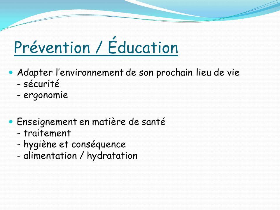 Prévention / Éducation Adapter lenvironnement de son prochain lieu de vie - sécurité - ergonomie Enseignement en matière de santé - traitement - hygiène et conséquence - alimentation / hydratation