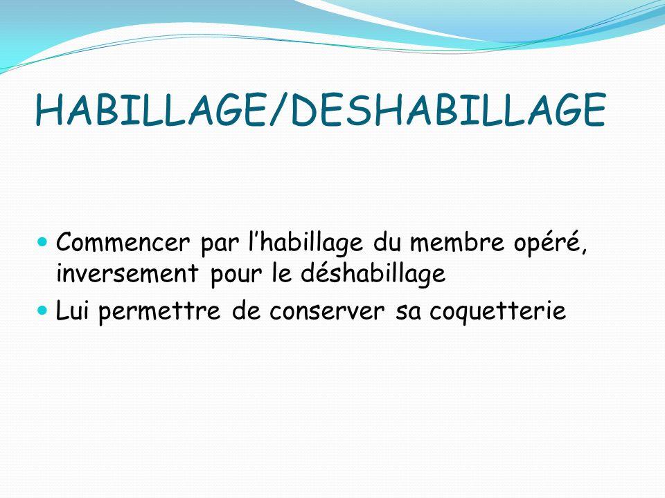 HABILLAGE/DESHABILLAGE Commencer par lhabillage du membre opéré, inversement pour le déshabillage Lui permettre de conserver sa coquetterie