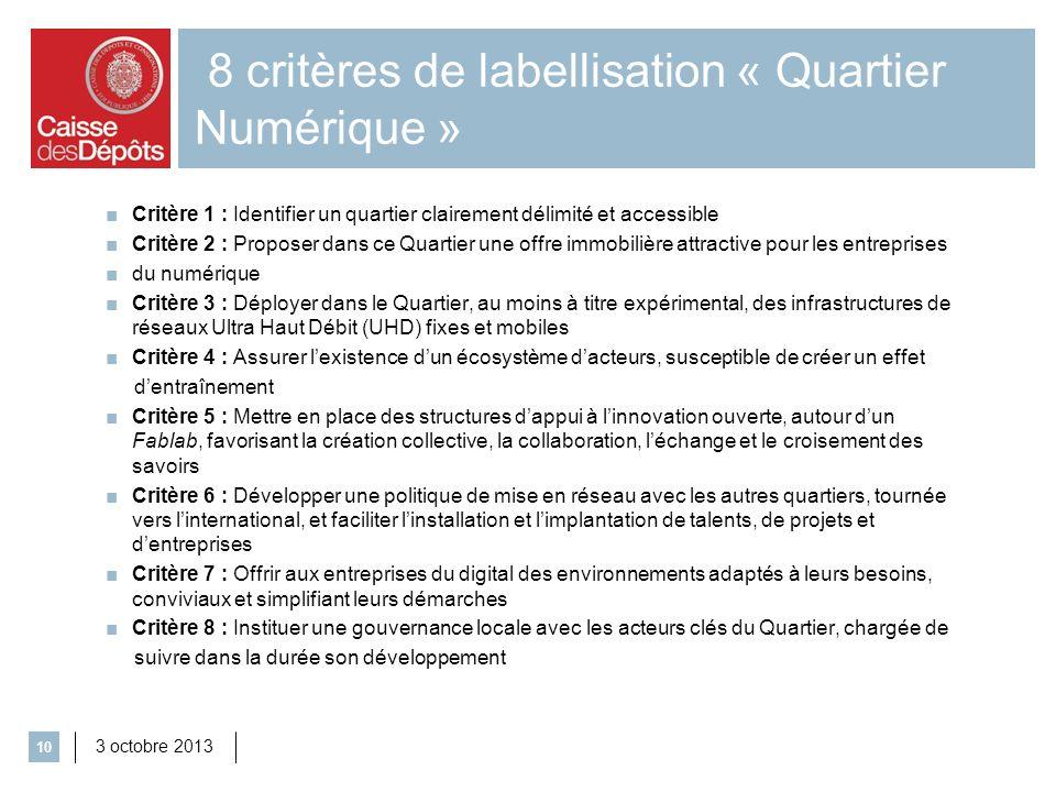8 critères de labellisation « Quartier Numérique » 3 octobre 2013 10 Critère 1 : Identifier un quartier clairement délimité et accessible Critère 2 :