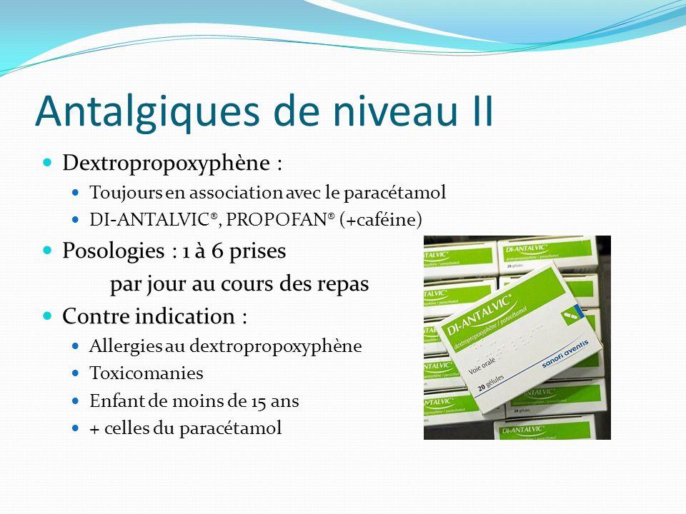 Antalgiques de niveau II Dextropropoxyphène : Toujours en association avec le paracétamol DI-ANTALVIC®, PROPOFAN® (+caféine) Posologies : 1 à 6 prises