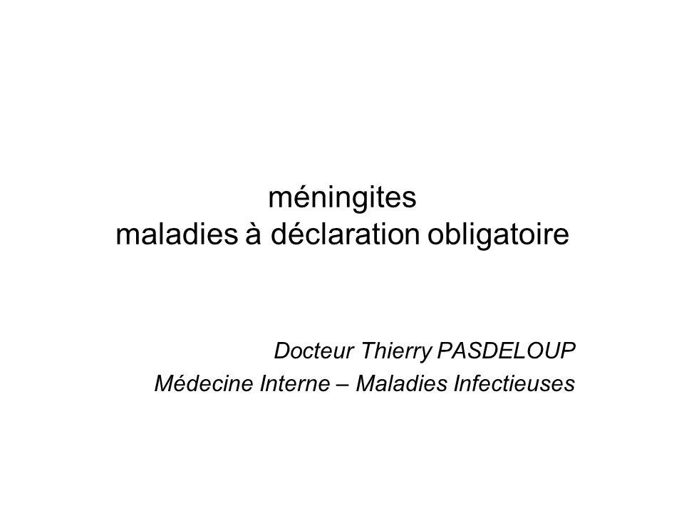 méningites maladies à déclaration obligatoire Docteur Thierry PASDELOUP Médecine Interne – Maladies Infectieuses