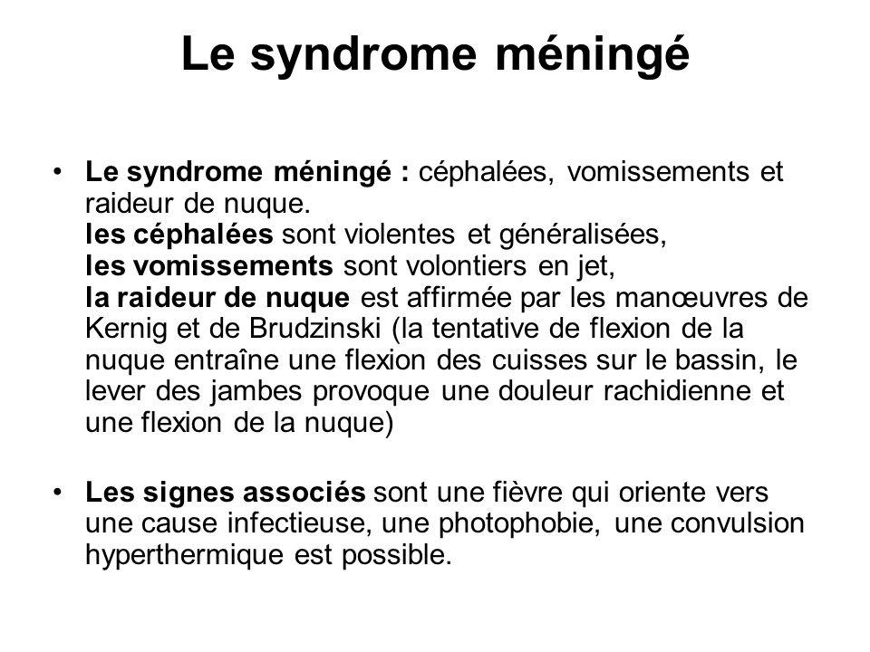 Le syndrome méningé Le syndrome méningé : céphalées, vomissements et raideur de nuque. les céphalées sont violentes et généralisées, les vomissements