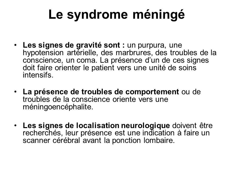 Le syndrome méningé Les signes de gravité sont : un purpura, une hypotension artérielle, des marbrures, des troubles de la conscience, un coma. La pré