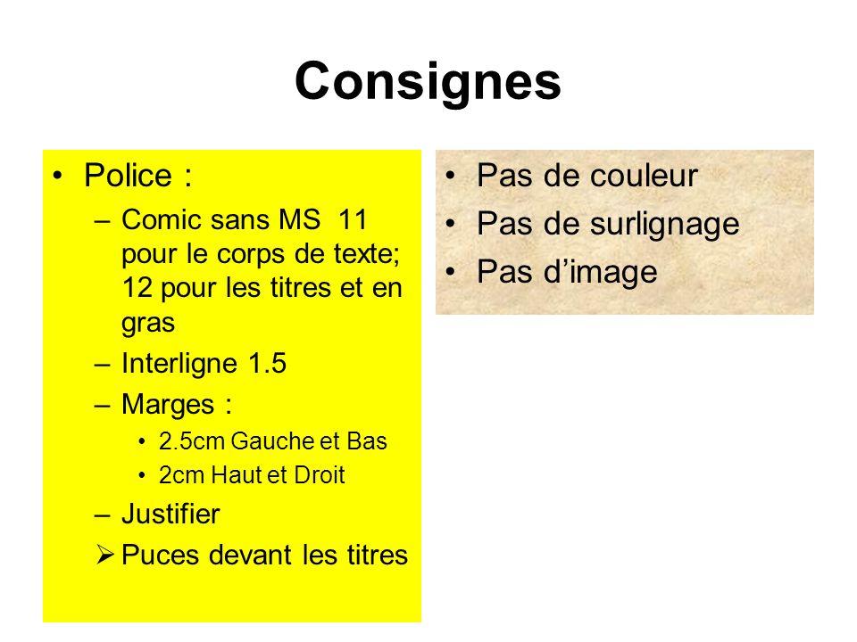Consignes Police : –Comic sans MS 11 pour le corps de texte; 12 pour les titres et en gras –Interligne 1.5 –Marges : 2.5cm Gauche et Bas 2cm Haut et D