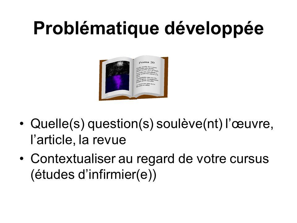 Problématique développée Quelle(s) question(s) soulève(nt) lœuvre, larticle, la revue Contextualiser au regard de votre cursus (études dinfirmier(e))