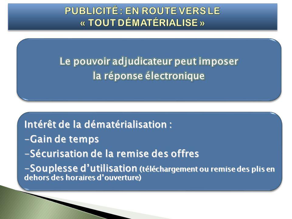 Intérêt de la dématérialisation : -Gain de temps -Sécurisation de la remise des offres -Souplesse dutilisation (téléchargement ou remise des plis en d