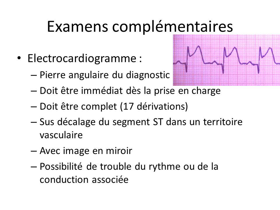 Examens complémentaires Electrocardiogramme : – Pierre angulaire du diagnostic – Doit être immédiat dès la prise en charge – Doit être complet (17 dér