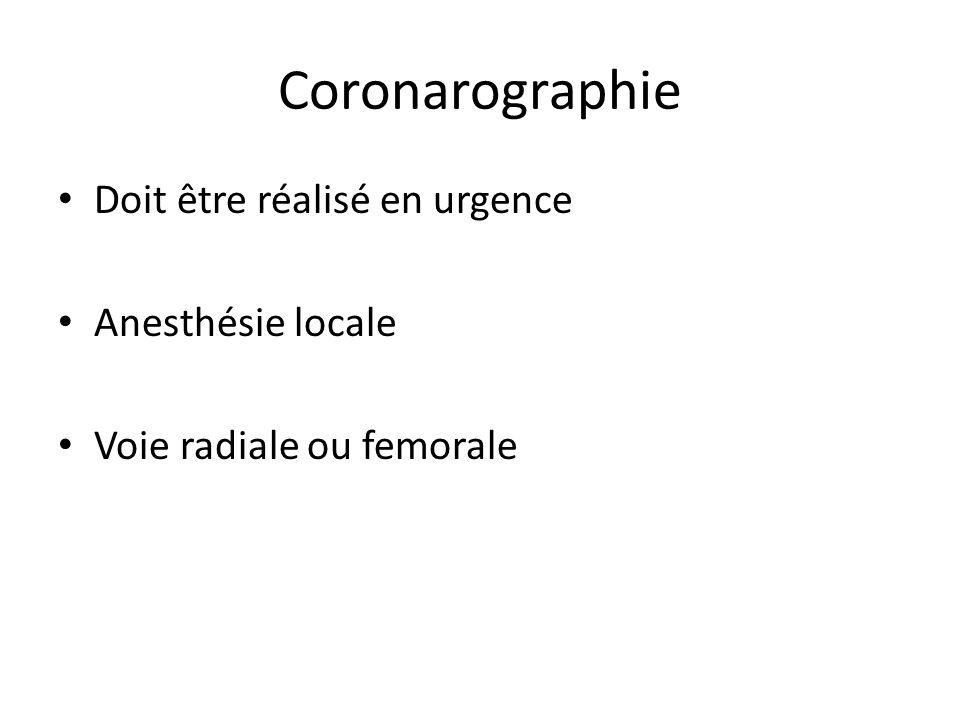 Coronarographie Doit être réalisé en urgence Anesthésie locale Voie radiale ou femorale