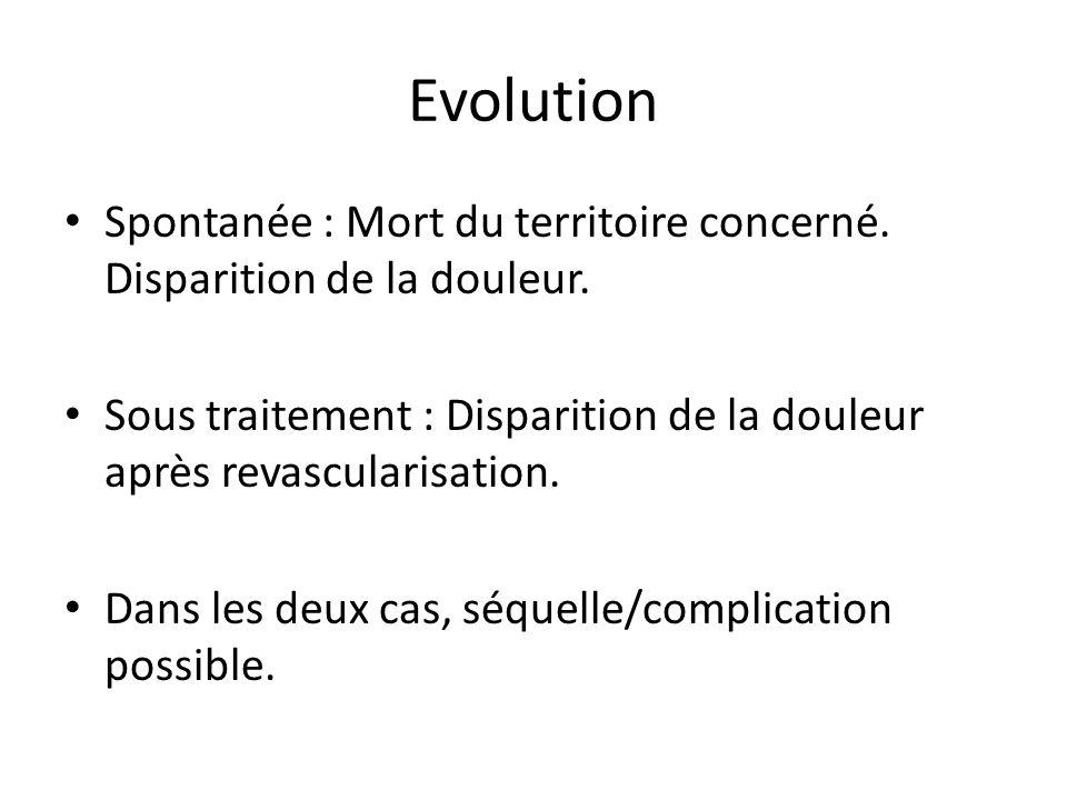 Evolution Spontanée : Mort du territoire concerné. Disparition de la douleur. Sous traitement : Disparition de la douleur après revascularisation. Dan