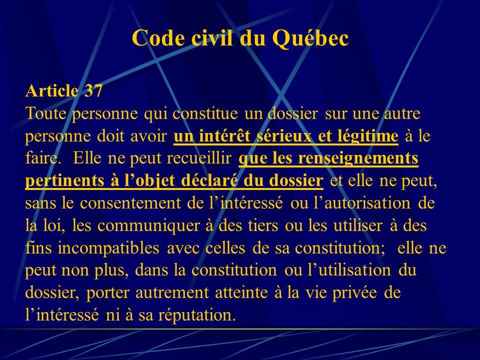 Code civil du Québec Article 37 Toute personne qui constitue un dossier sur une autre personne doit avoir un intérêt sérieux et légitime à le faire. E