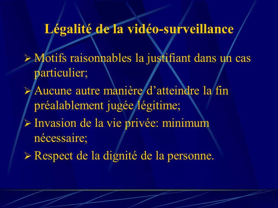 Légalité de la vidéo-surveillance Motifs raisonnables la justifiant dans un cas particulier; Aucune autre manière datteindre la fin préalablement jugé