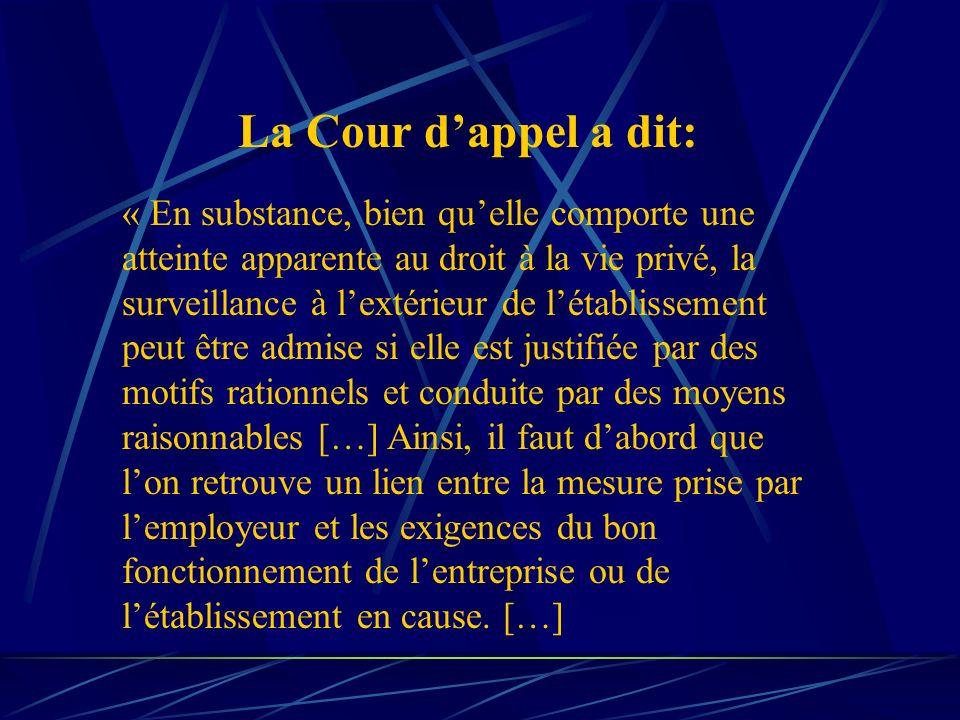 La Cour dappel a dit: « En substance, bien quelle comporte une atteinte apparente au droit à la vie privé, la surveillance à lextérieur de létablissem
