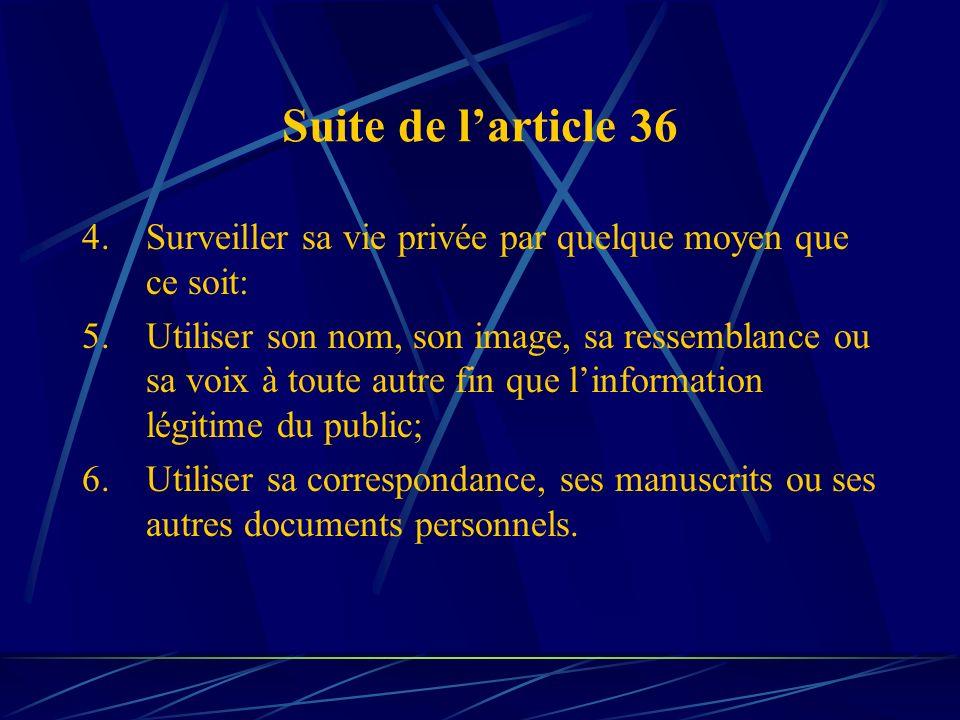 Suite de larticle 36 4.Surveiller sa vie privée par quelque moyen que ce soit: 5.Utiliser son nom, son image, sa ressemblance ou sa voix à toute autre