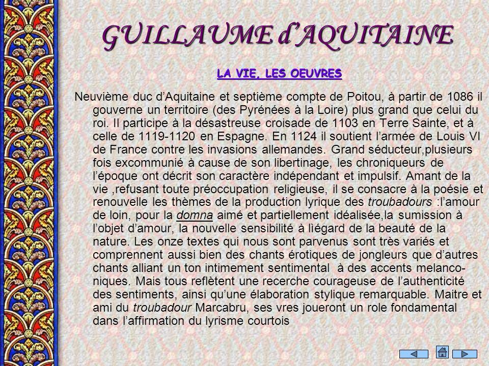 GUILLAUME dAQUITAINE LA VIE, LES OEUVRES Neuvième duc dAquitaine et septième compte de Poitou, à partir de 1086 il gouverne un territoire (des Pyrénées à la Loire) plus grand que celui du roi.