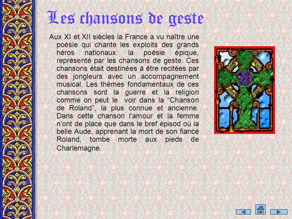 Les chansons de geste Aux XI et XII siècles la France a vu naître une poésie qui chante les exploits des grands héros nationaux: la poésie épique, représenté par les chansons de geste.