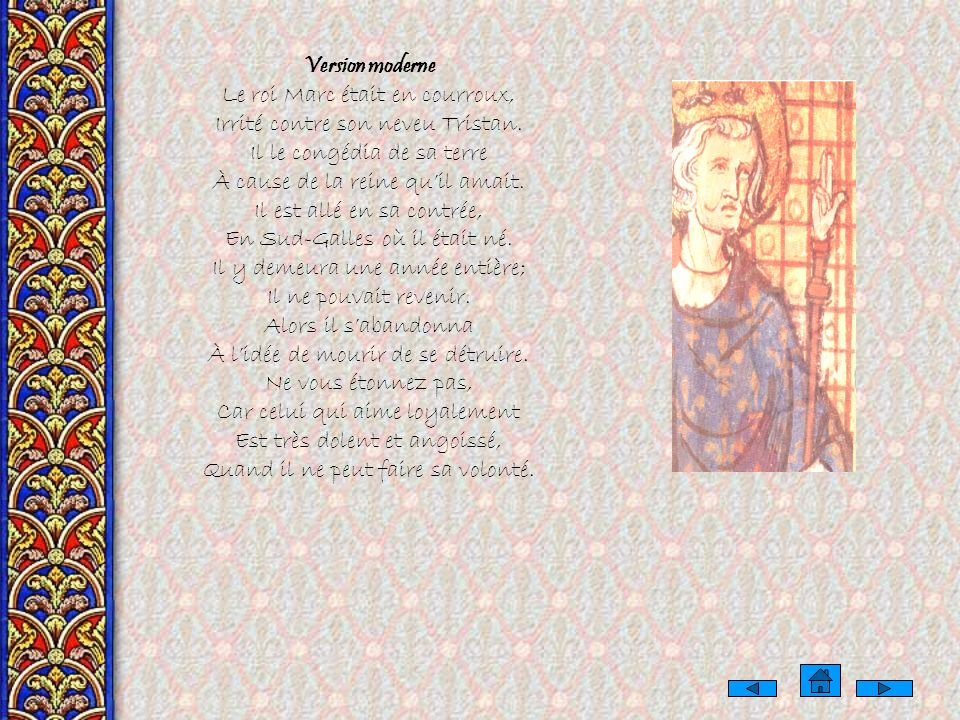Texte original Li roi Mars estoit corrociez Vers Tristam, son neveu, iriez; De sa terre le congëa Por la roine quil ama. En sa contree en est allez, E