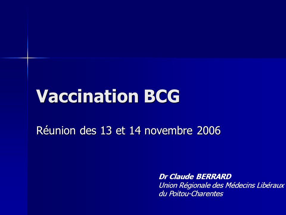 Vaccination BCG Réunion des 13 et 14 novembre 2006 Dr Claude BERRARD Union Régionale des Médecins Libéraux du Poitou-Charentes