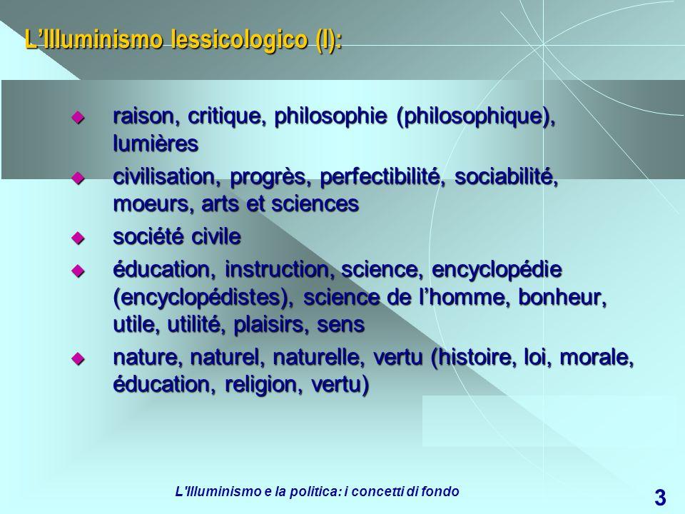 L'Illuminismo e la politica: i concetti di fondo 3 LIlluminismo lessicologico (I): raison, critique, philosophie (philosophique), lumières raison, cri