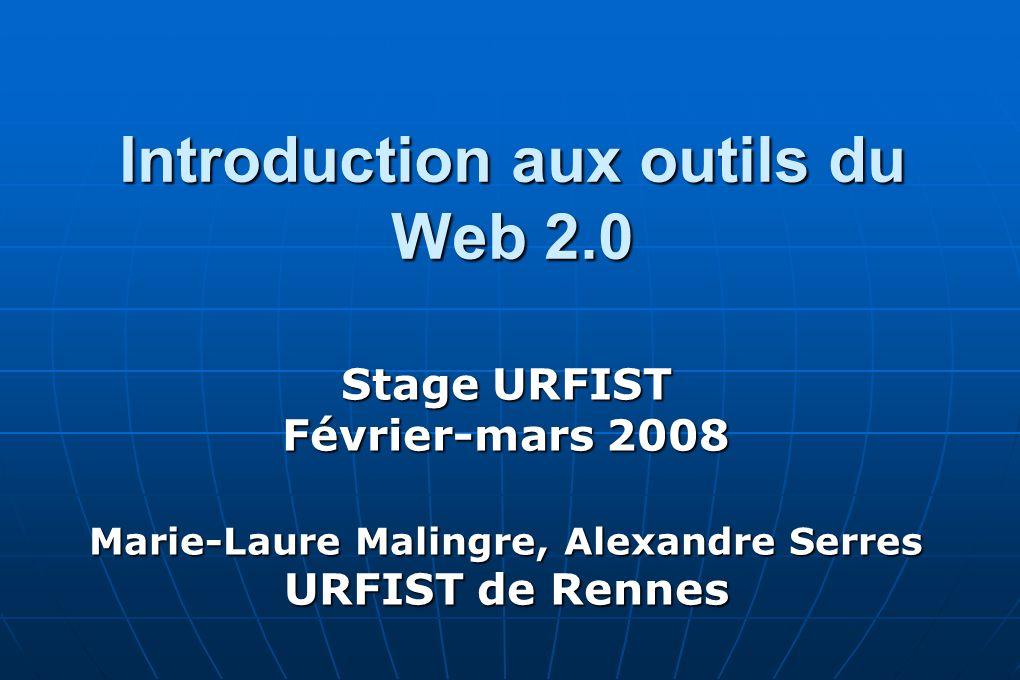 Introduction aux outils du Web 2.0 Stage URFIST Février-mars 2008 Marie-Laure Malingre, Alexandre Serres URFIST de Rennes