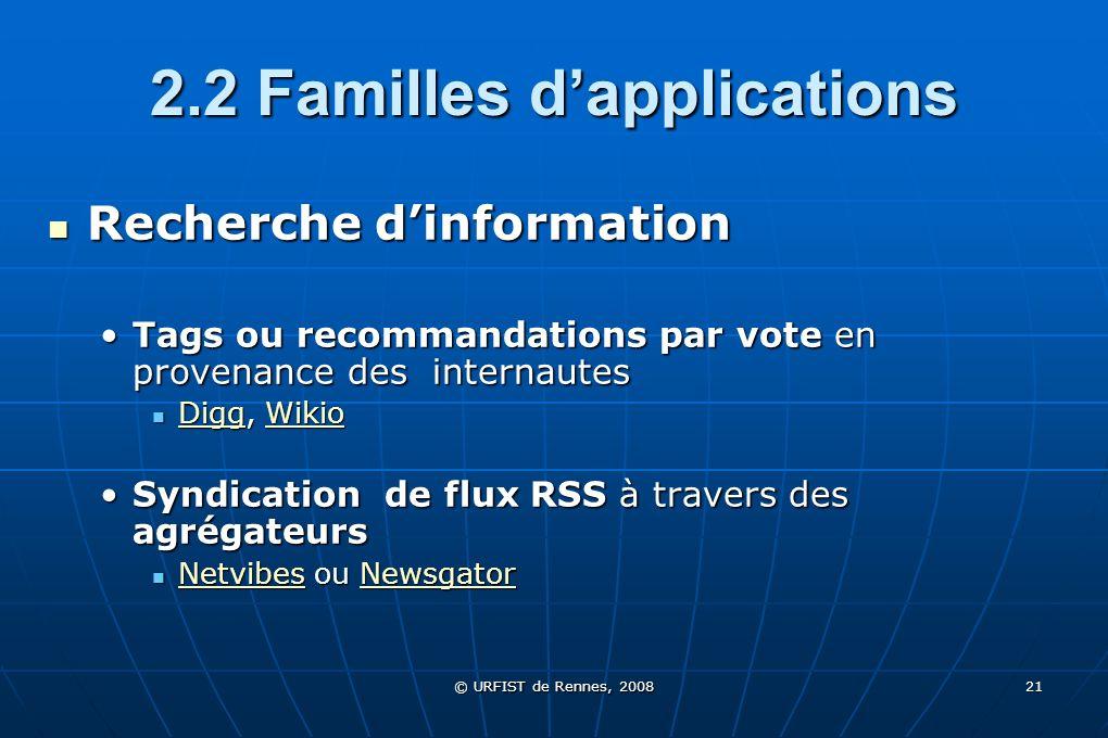 © URFIST de Rennes, 2008 21 2.2 Familles dapplications Recherche dinformation Recherche dinformation Tags ou recommandations par vote en provenance de