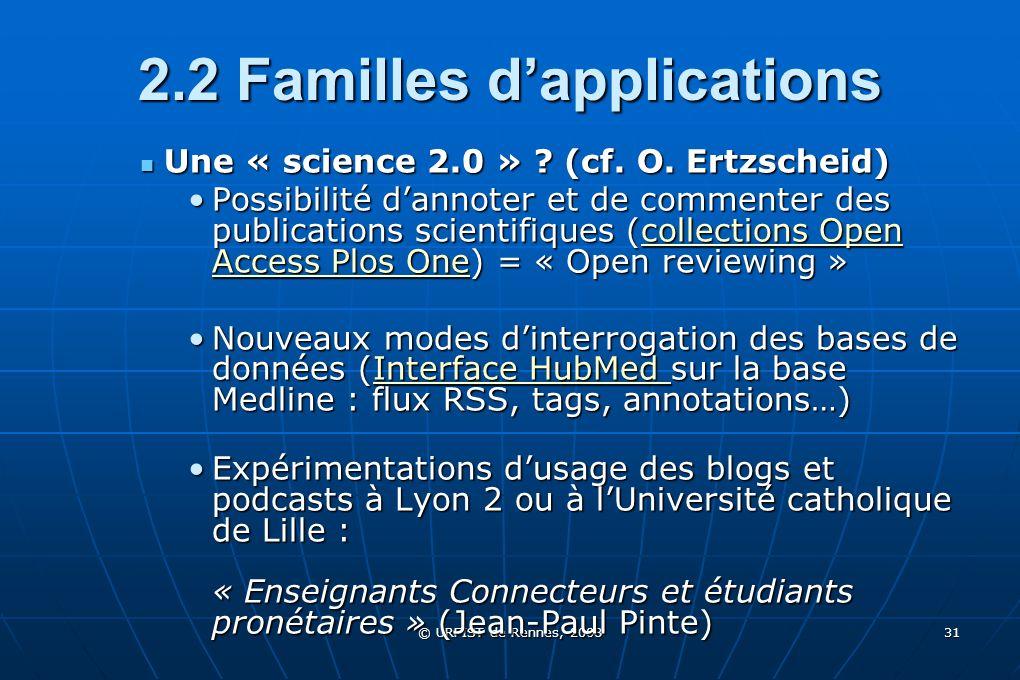 © URFIST de Rennes, 2008 31 2.2 Familles dapplications Une « science 2.0 » ? (cf. O. Ertzscheid) Une « science 2.0 » ? (cf. O. Ertzscheid) Possibilité