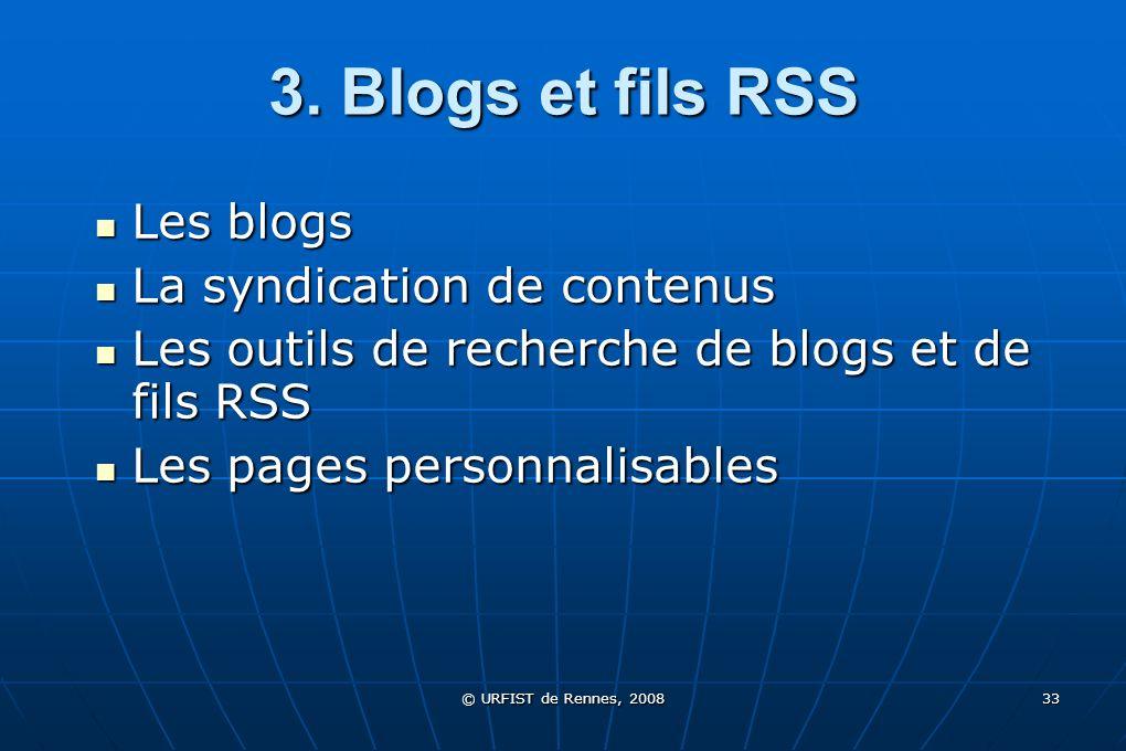 © URFIST de Rennes, 2008 33 3. Blogs et fils RSS Les blogs La syndication de contenus Les outils de recherche de blogs et de fils RSS Les pages person