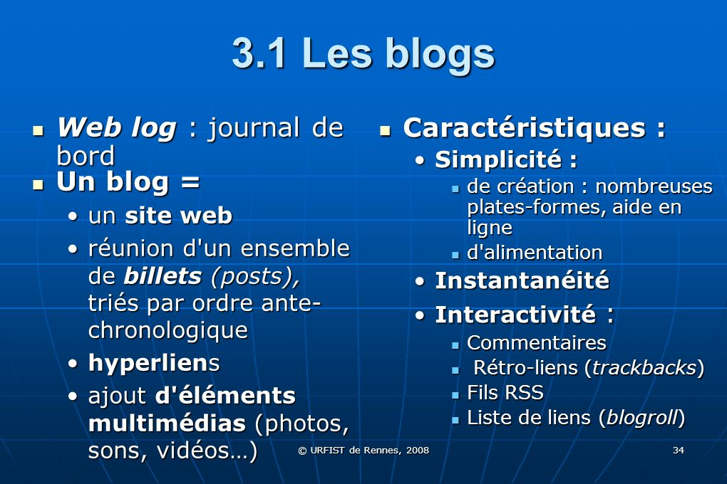 © URFIST de Rennes, 2008 34 3.1 Les blogs Web log : journal de bord Web log : journal de bord Un blog = Un blog = un site webun site web réunion d'un