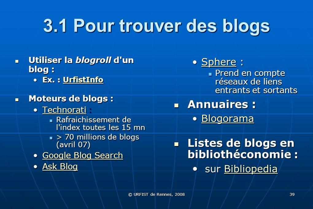 © URFIST de Rennes, 2008 39 3.1 Pour trouver des blogs Utiliser la blogroll d'un blog : Utiliser la blogroll d'un blog : Ex. : UrfistInfoEx. : UrfistI