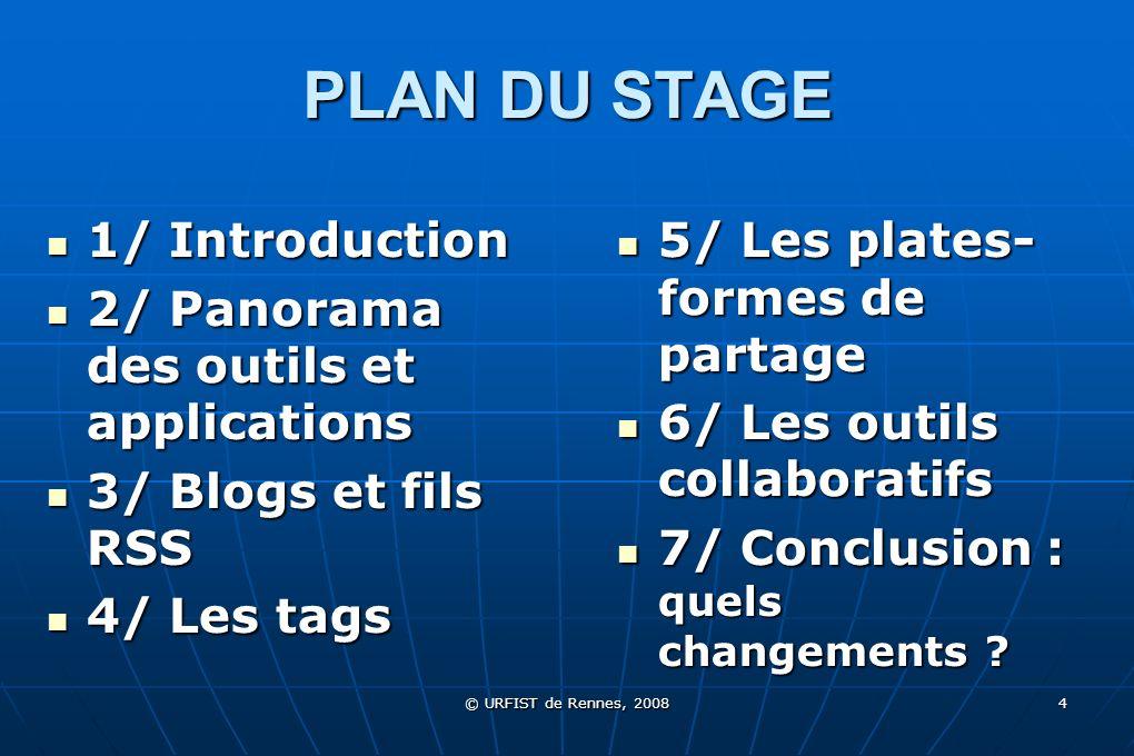 © URFIST de Rennes, 2008 4 PLAN DU STAGE 1/ Introduction 1/ Introduction 2/ Panorama des outils et applications 2/ Panorama des outils et applications