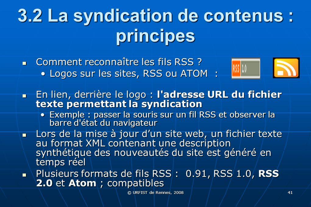 © URFIST de Rennes, 2008 41 3.2 La syndication de contenus : principes Comment reconnaître les fils RSS ? Comment reconnaître les fils RSS ? Logos sur