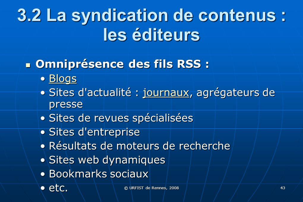 © URFIST de Rennes, 2008 43 3.2 La syndication de contenus : les éditeurs Omniprésence des fils RSS : Omniprésence des fils RSS : BlogsBlogsBlogs Site