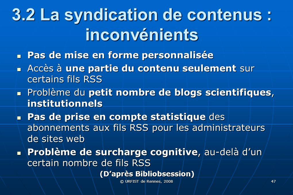 © URFIST de Rennes, 2008 47 3.2 La syndication de contenus : inconvénients Pas de mise en forme personnalisée Pas de mise en forme personnalisée Accès