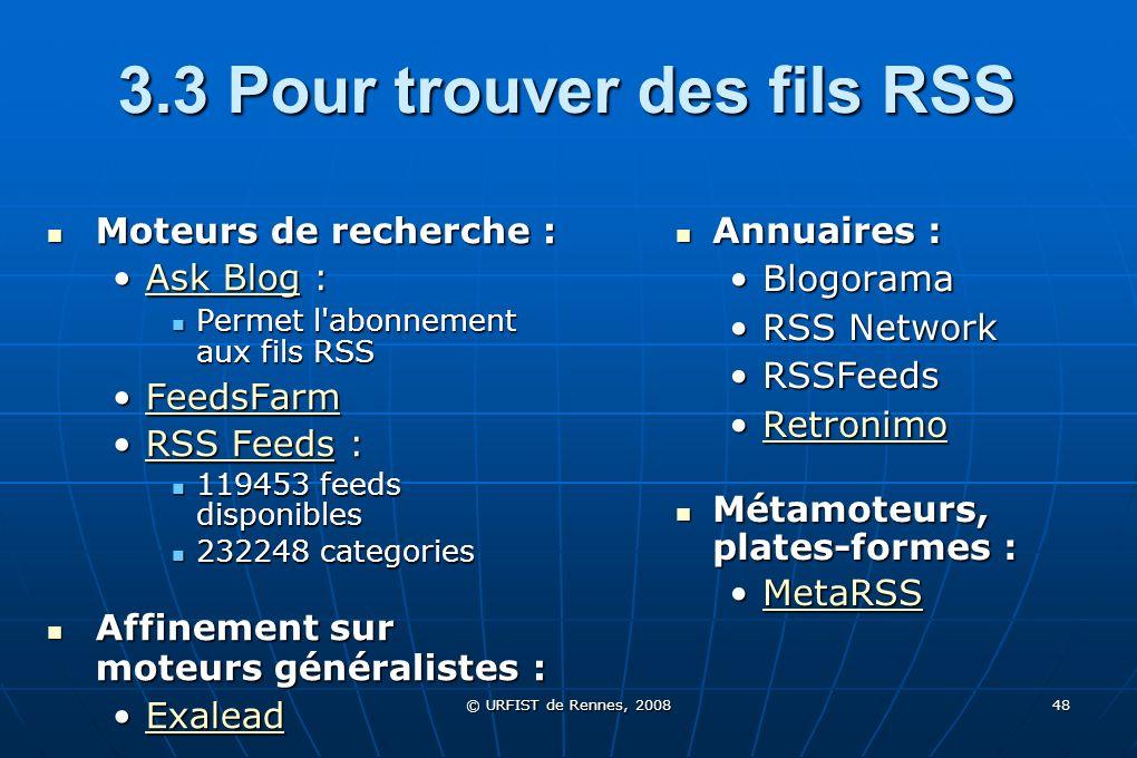 © URFIST de Rennes, 2008 48 3.3 Pour trouver des fils RSS Moteurs de recherche : Moteurs de recherche : Ask Blog :Ask Blog :Ask BlogAsk Blog Permet l'