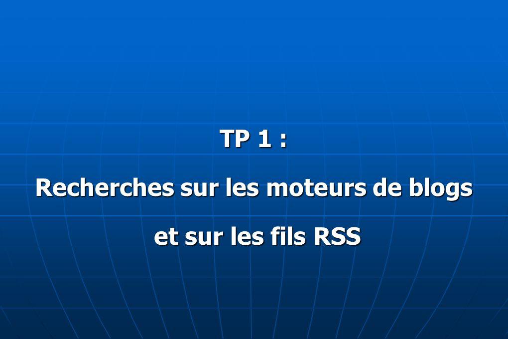 TP 1 : Recherches sur les moteurs de blogs et sur les fils RSS et sur les fils RSS