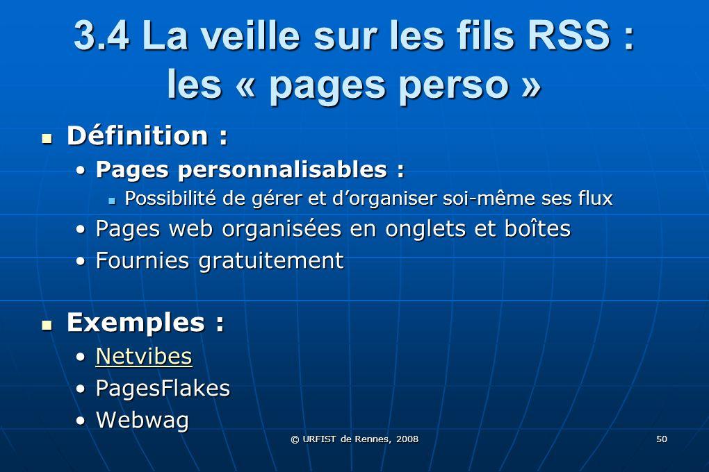 © URFIST de Rennes, 2008 50 3.4 La veille sur les fils RSS : les « pages perso » Définition : Définition : Pages personnalisables :Pages personnalisab